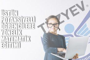 Makale | Üstün Potansiyelli Öğrencilere Yönelik Matematik Eğitimi (I)